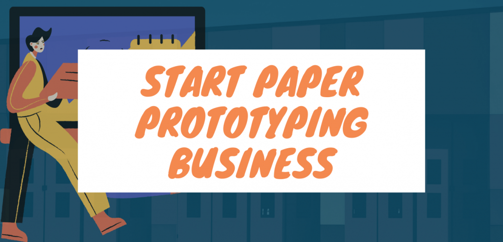 Start Paper Prototyping Business